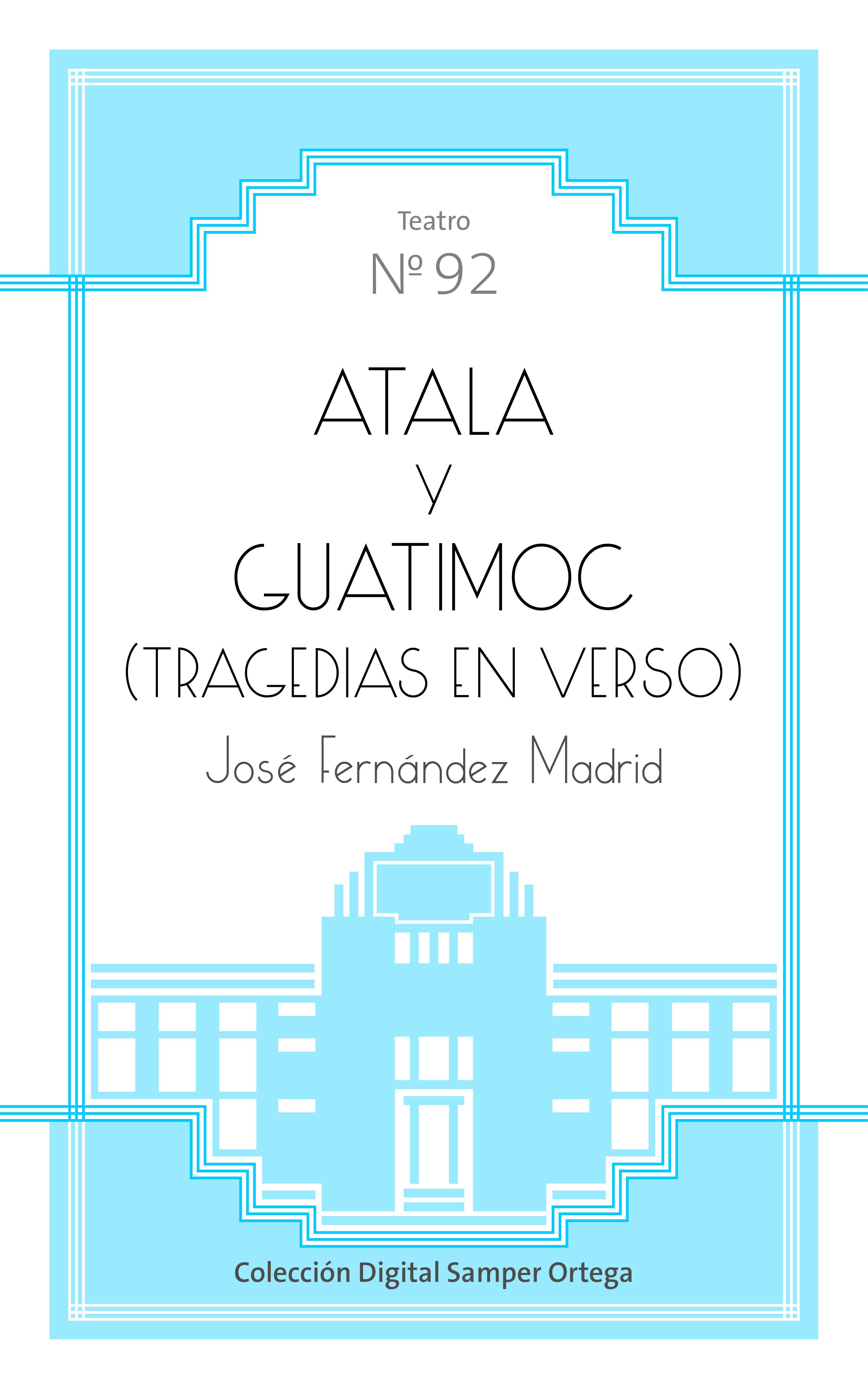 Atala y Guatimoc : (tragedias en verso) / por José Fernández Madrid
