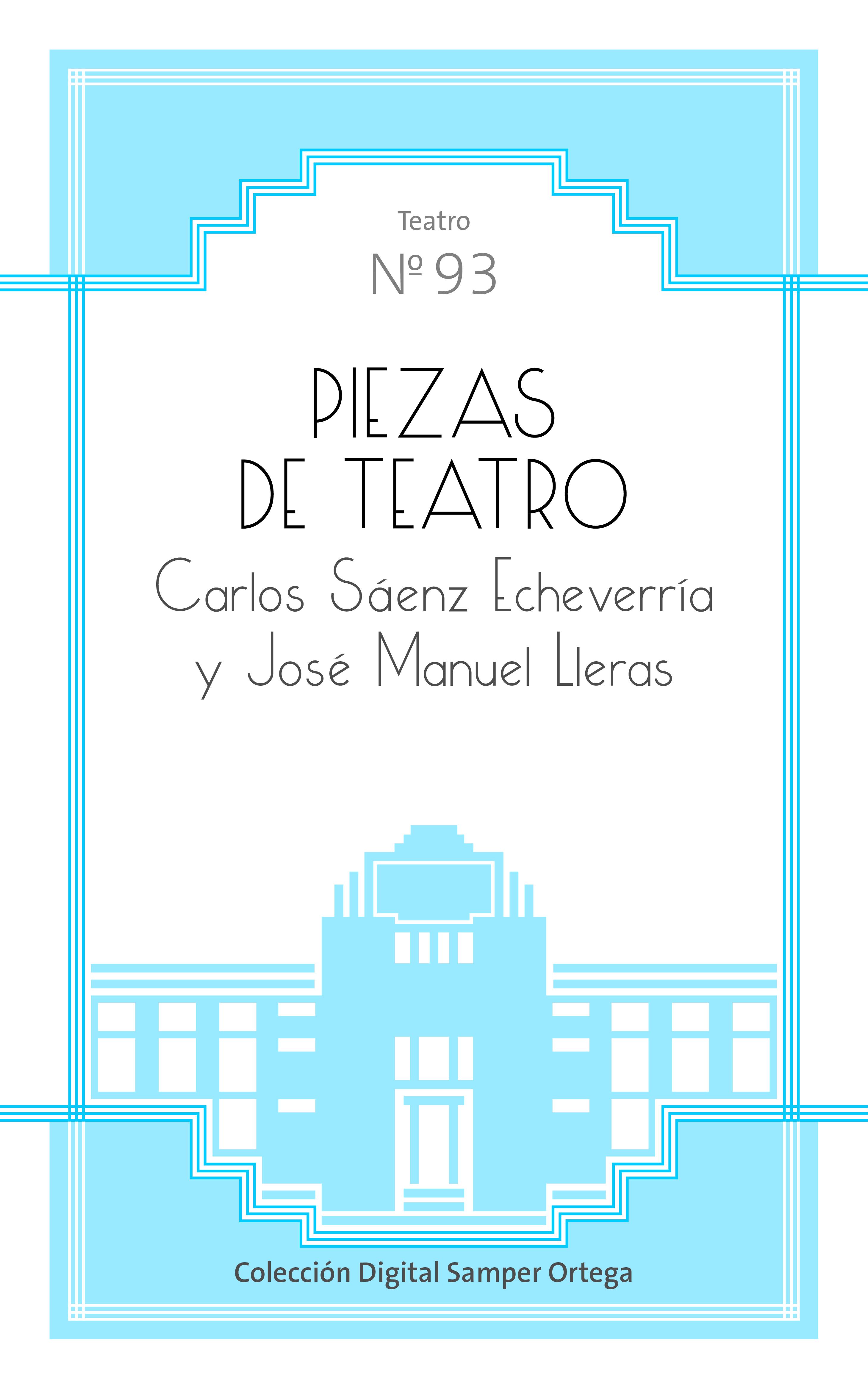 Piezas de teatro / de Carlos Saenz Echeverría y José Manuel Lleras