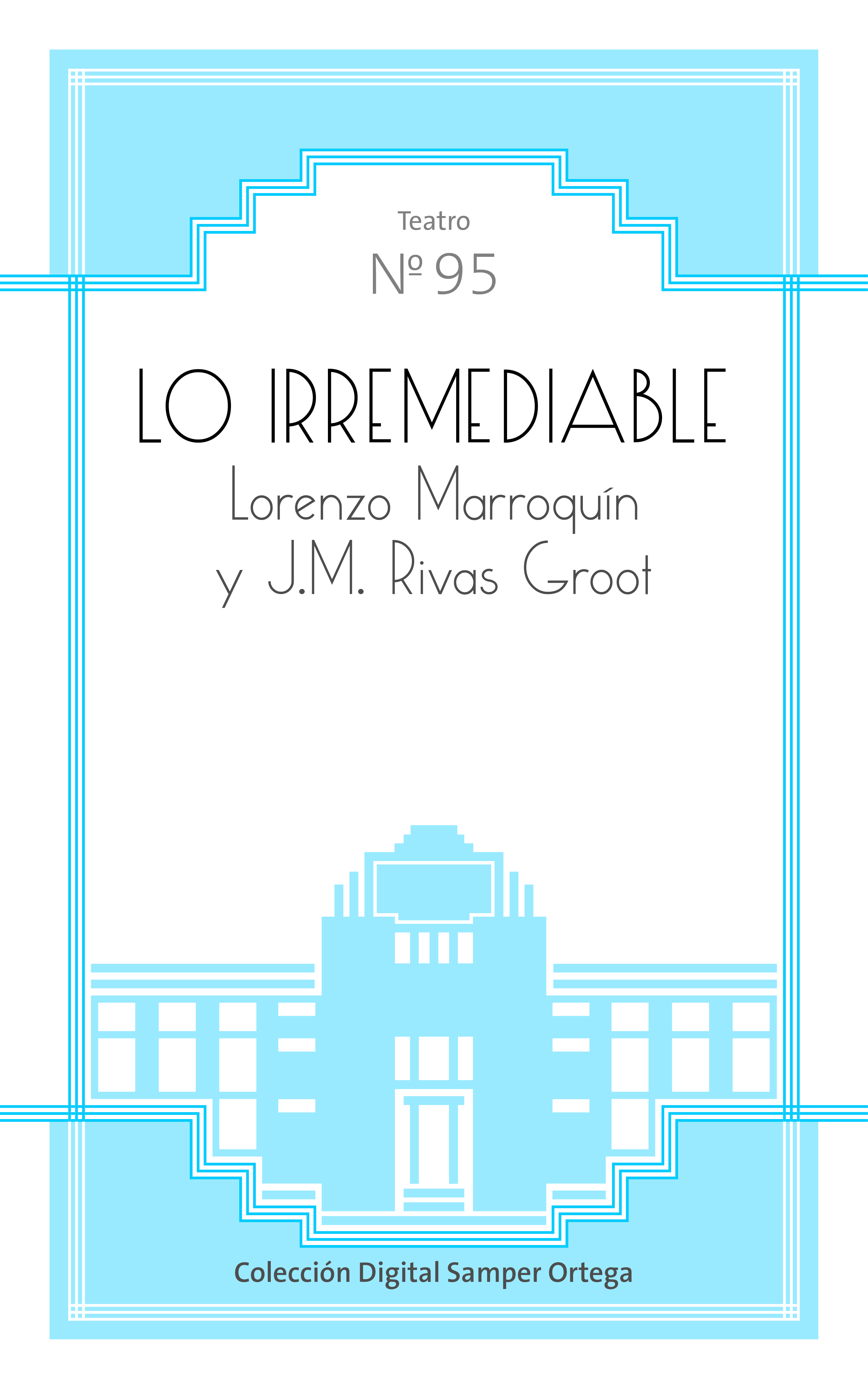 Lo irremediable / por Lorenzo Marroquín y José María Rivas Groot