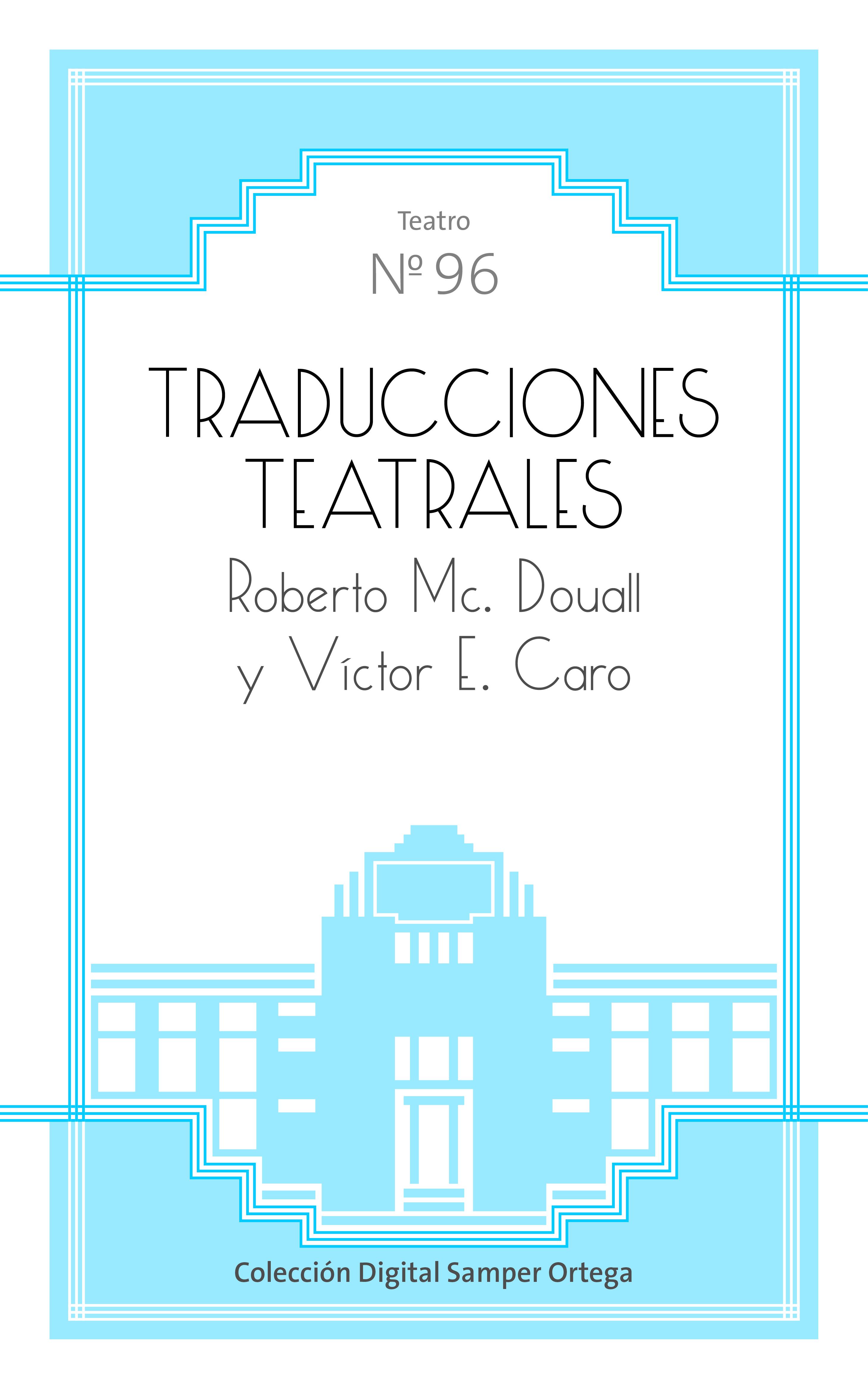 Traducciones teatrales / por Roberto Mc.Douall y Víctor E. Caro